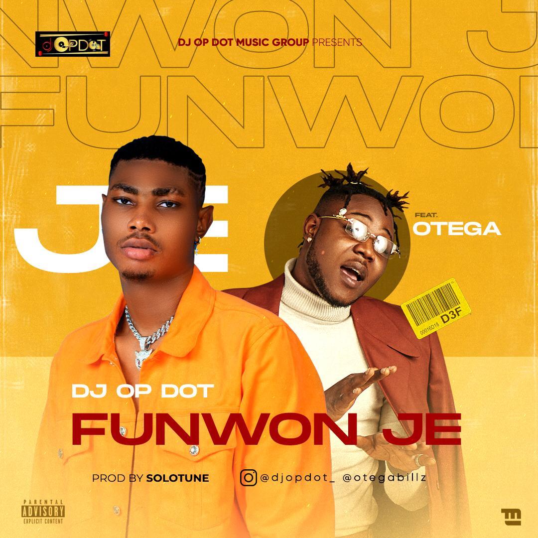 DJ OP Dot Ft. Otega – Funwon Je mp3 download