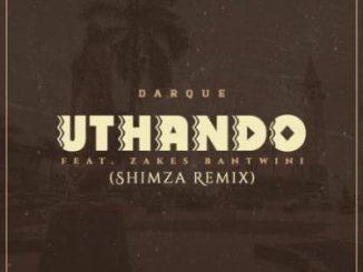 Darque X Zakes Bantwini – Uthando (Shimza Remix)