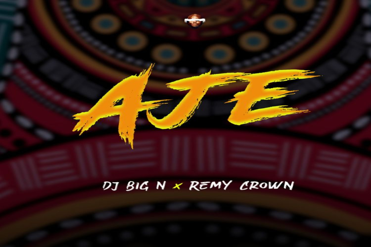 Dj Big N – Aje Ft. Remy Crown mp3 download