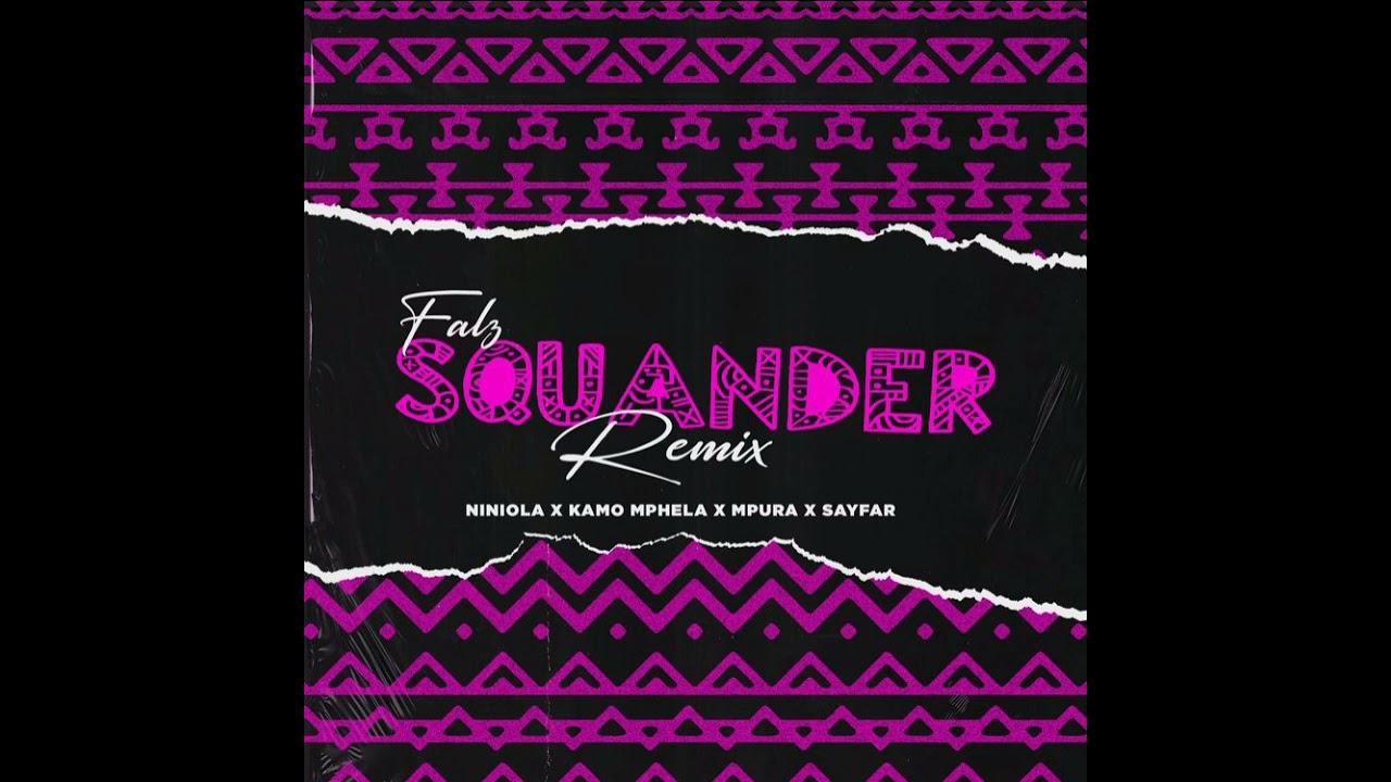 Falz, Kamo Mphela & Mpura Ft. Niniola, Sayfar – Squander mp3 download
