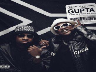 Focalistic & Mr JazziQ – Gupta Ft. Lady Du, Mellow, Sleazy