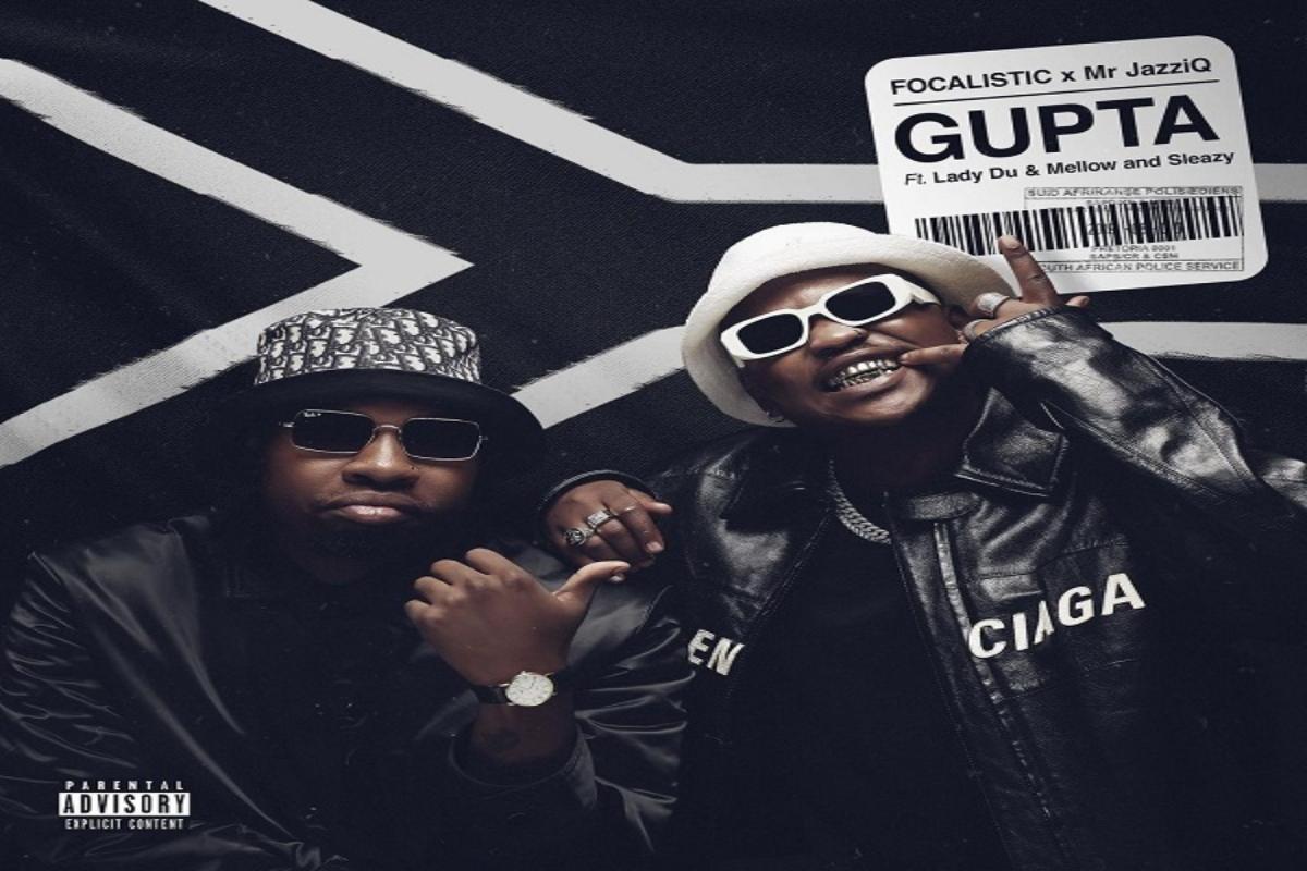 Focalistic & Mr JazziQ – Gupta Ft. Lady Du, Mellow, Sleazy mp3 download