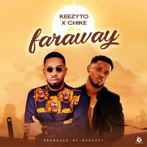 Keezyto – Faraway Ft. Chike mp3 download