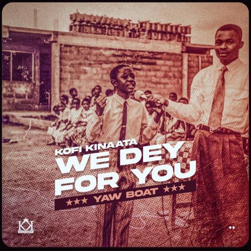 Kofi Kinaata – We Dey For You mp3 download