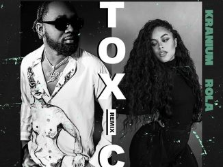 Kranium – Toxic (Remix) Ft. Rola