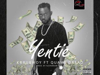 KuruBwoy – Yentei Ft. Quame Dread