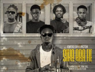 Kweku Darlington – Sika Aba Fie (Remix) Ft. Kuami Eugene, Yaw Tog, Fameye, Kweku Flick