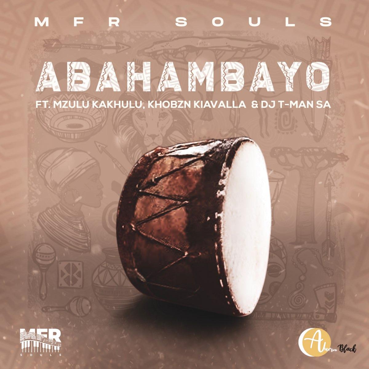 MFR Souls – Abahambayo Ft. Mzulu Kakhulu, Khobzn Kiavalla, T-Man SA mp3 download