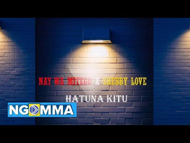 Nay Wamitego x Shebby Love – Hatuna Kitu mp3 download