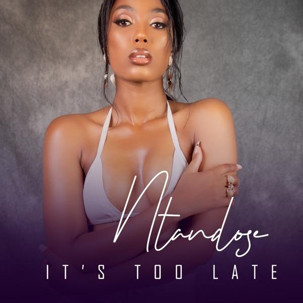 Ntandose – It's Too Late Ft. Liza Miro mp3 download
