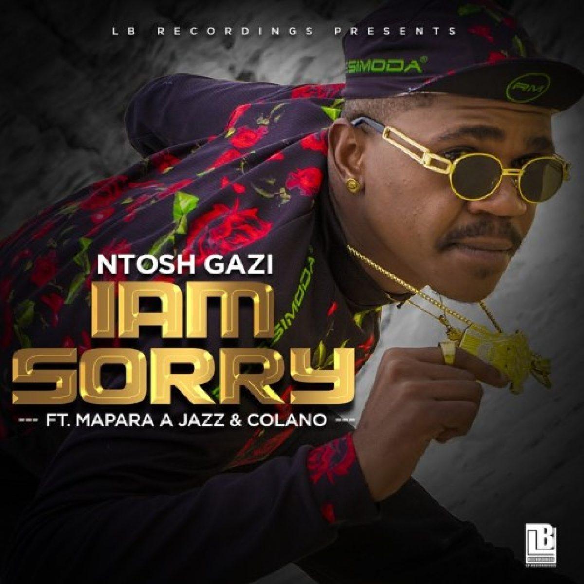 Ntosh Gazi Ft. Mapara A Jazz, Calona – I am Sorry mp3 download