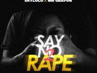 Sky Lolo Ft. Mr Gbafun1 – Say No 2 Rape