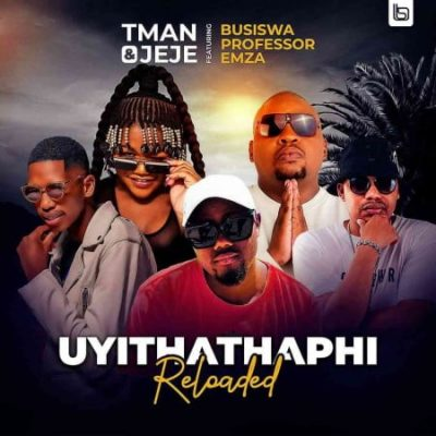 T Man & Jeje – Uyithathaphi Reloaded Ft. Busiswa, Professor, Emza mp3 download