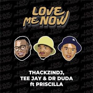 ThackzinDJ – Love Me Now Ft. Tee Jay, Dr Duda, Priscilla mp3 download