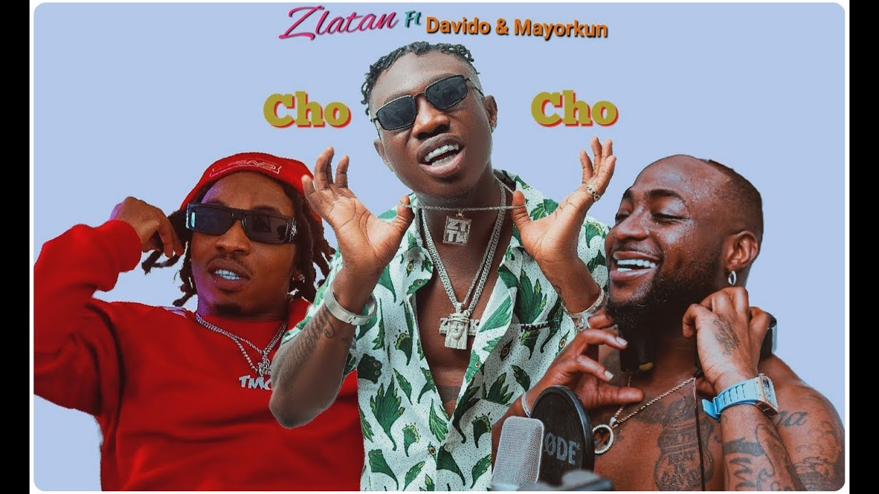 Zlatan Ft. Davido, Mayorkun – Cho Cho mp3 download