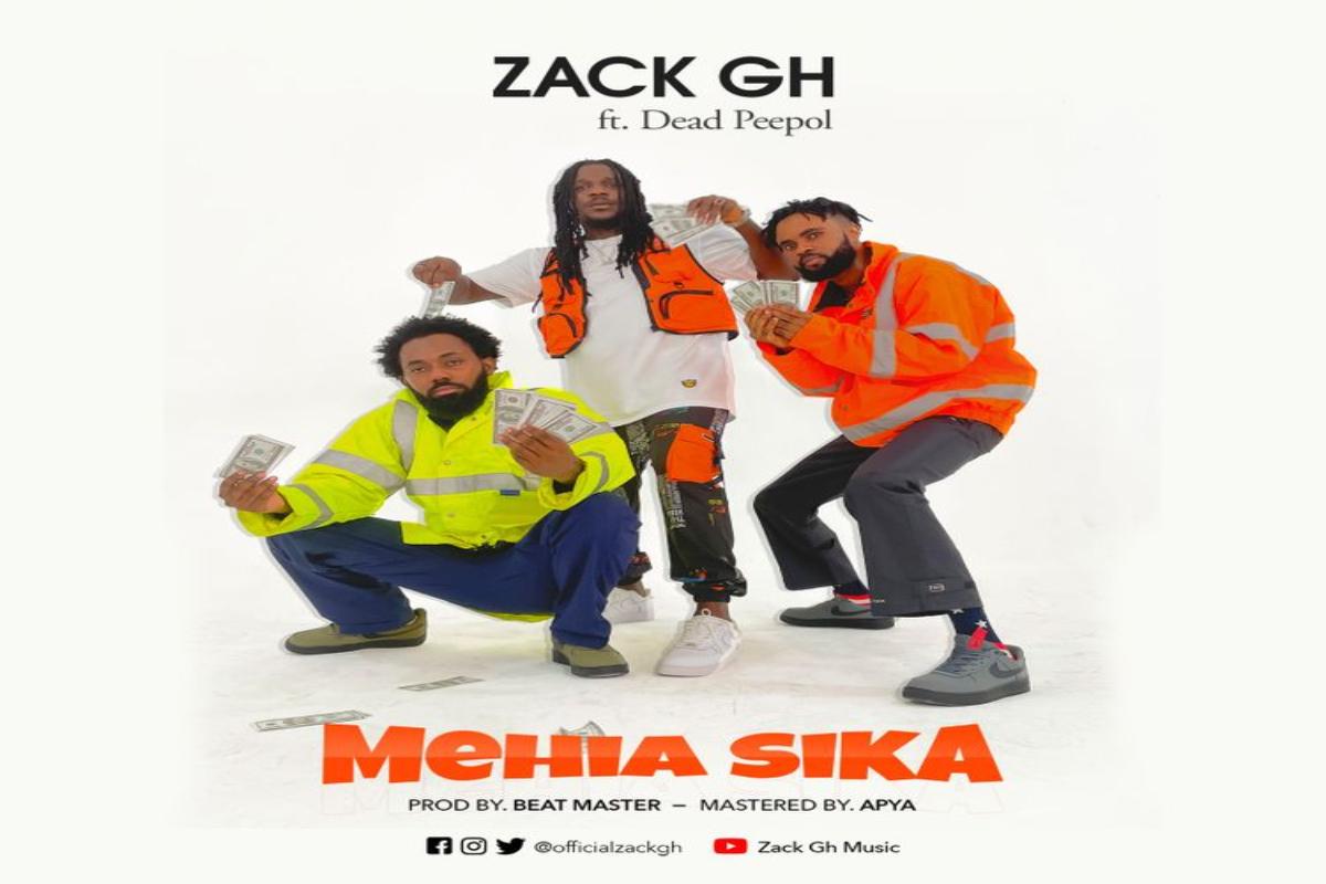 Zack Gh – Mehia Sika Ft. Dead Peepol mp3 download