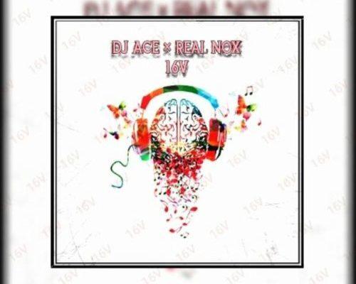 DJ Ace & Real Nox – 16V mp3 download