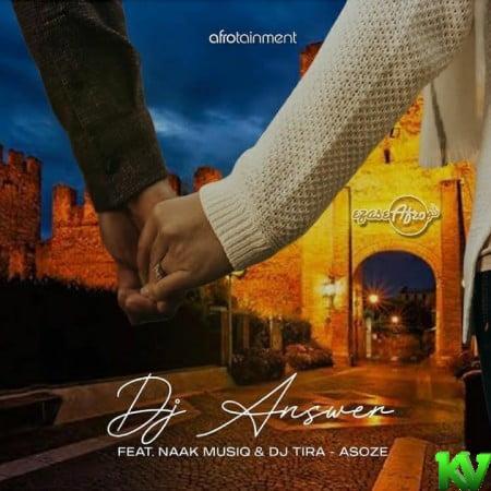 DJ Answer – Asoze Ft. NaakMusiQ & DJ Tira mp3 download