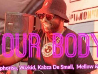DJ Maphorisa – Your Body Ft. Wizkid, Kabza De Small, Mellow & Sleazy