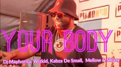 DJ Maphorisa – Your Body Ft. Wizkid, Kabza De Small, Mellow & Sleazy mp3 download