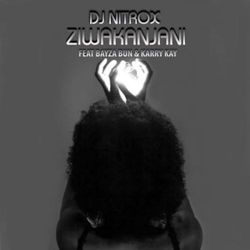 DJ Nitrox – Ziwakanjani Ft. KarryKay, Bayza Bun mp3 download