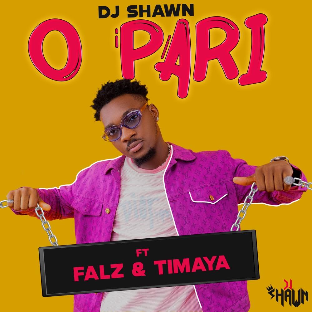 Dj Shawn – O Pari Ft. Falz, Timaya mp3 download