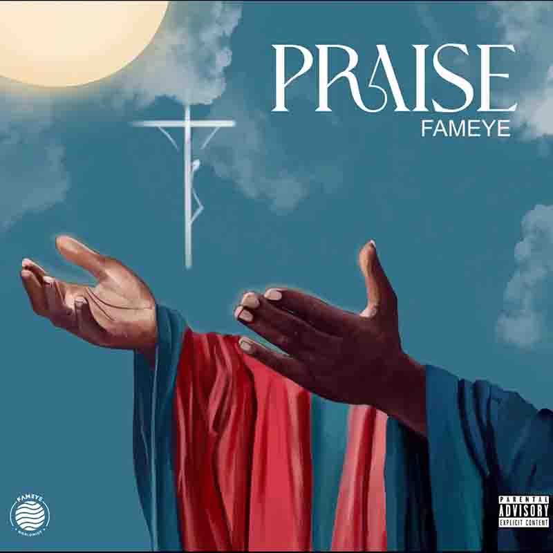 Fameye – Praise mp3 download