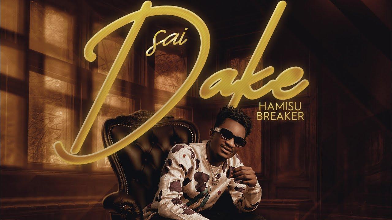 Hamisu Breaker – Sai Dake mp3 download