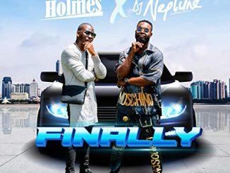 Holmes – Finally Ft. DJ Neptune