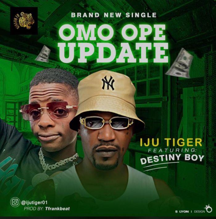 Iju Tiger Ft. Destiny Boy – Omo Ope Update mp3 download