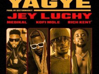 Jey Luchy – Yagye Ft. Rich Kent, Kofi Mole, Medikal