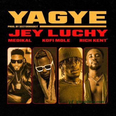 Jey Luchy – Yagye Ft. Rich Kent, Kofi Mole, Medikal mp3 download