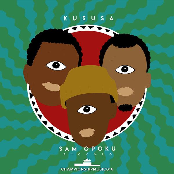 Kususa Ft. Sam Opoku – Piccolo mp3 download