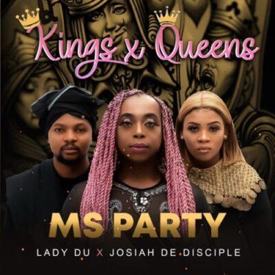 Ms Party, Lady Du, Josiah De Disciple – Kings, Queens mp3 download