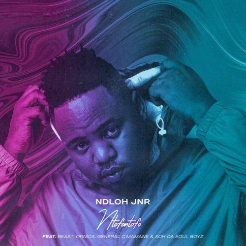 Ndloh Jnr – Ntofontofo Ft. Beast, Ornica, General C'mamane, Xoh Da Soul Boyz mp3 download