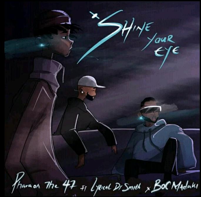 Pharoah The 47 Ft. Lyrical Dr Smith & B.O.C Madaki – Shine Your Eye mp3 download