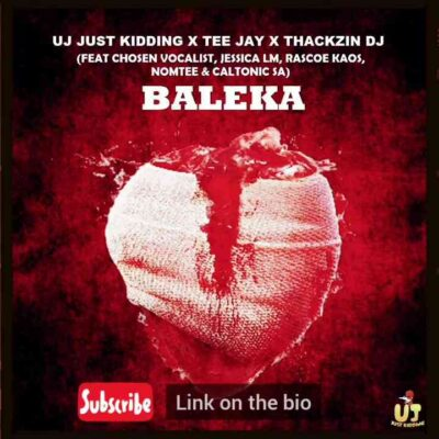 ThackzinDJ, UJ Just Kidding, Tee Jay – Baleka Ft. Caltonic SA, Nomtee, Chosen Vocalist, Jessica LM mp3 download