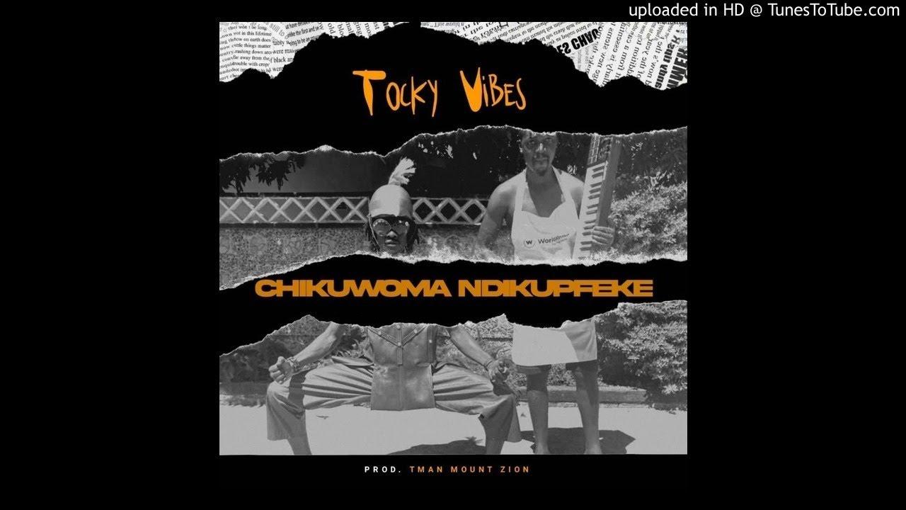 Tocky Vibes – Chikuwoma Ndikupfeke mp3 download