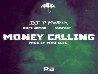 P Montana – Money Calling Ft. Kofi Jamar, Suspect OTB