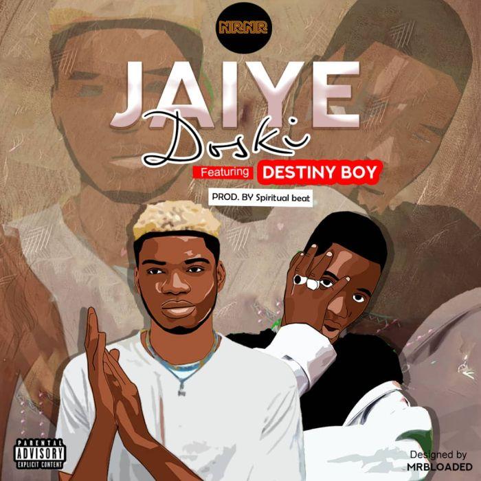 Badman Doski Ft. Destiny Boy – Jaiye mp3 download