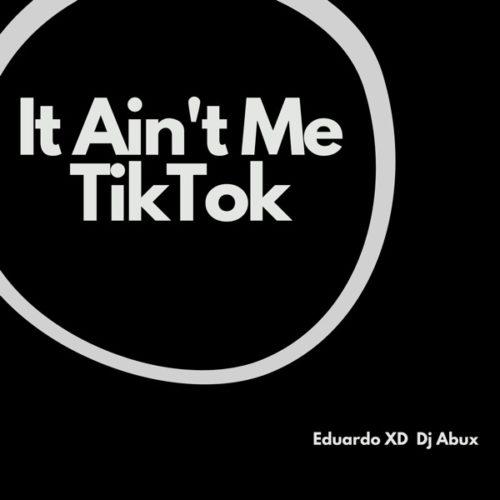 Eduardo XD – It Ain't Me TikTok (Remix) Ft. DJ Abux mp3 download