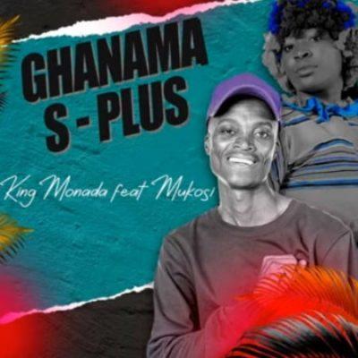 King Monada – Ghanama S-Plus Ft. Mukosi mp3 download
