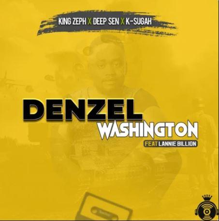 King Zeph, Deep Sen & K-Sugah – Denzel Washington Ft. Lannie Billion mp3 download