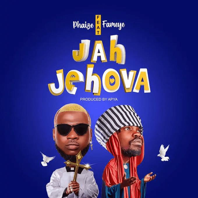 Phaize – Jah Jehova Ft. Fameye mp3 download