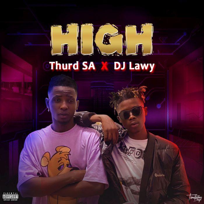 Thurd SA Ft. DJ Lawy – High mp3 download